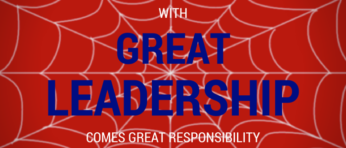 With Great Leadership Comes Great Responsibility